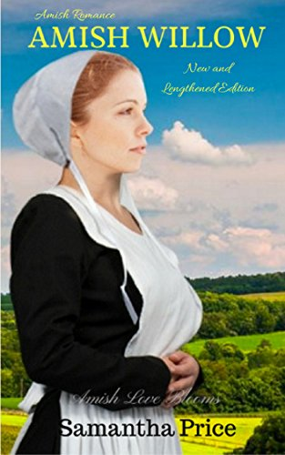 Amish Willow (New and Lengthened Number): Amish Romance (Amish Love Blooms Book 6)