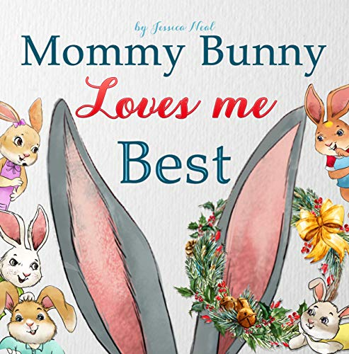 Mommy Bunny Loves Me Best: ❤ Children's Book about Mother's Love, Sibling Rivalry, New Baby, Picture Books, Preschool Books, Baby Books, Kids Books, Kindergarten Books, Rhyming Book, ages 3 5