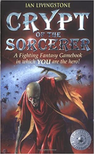 Crypt of the Sorcerer (Fighting Fantasy Gamebook 6): Written by Ian Livingstone, 2002 Edition, (New edition) Publisher: Wizard Books