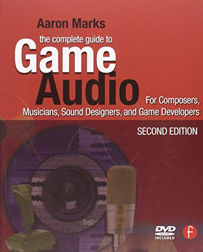 The Complete Guide to Game Audio, Second Edition: For Composers, Musicians, Sound Designers, Game Developers (Gama Network Series) by Focal Press