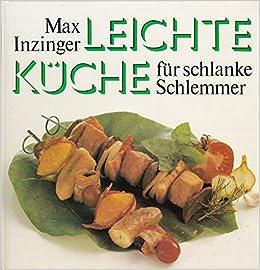 Leichte Kuche Fur Schlanke Schlemmer Amazon De Max Inzinger Bucher