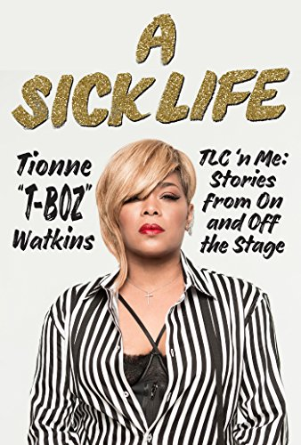Book Cover: A Sick Life: TLC 'n Me: Stories from On and Off the Stage
