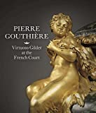 Pierre Gouthière: Virtuoso Gilder at the French Court