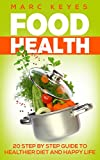 Food Health: 20 Step Guide to a Healthier Diet and a Happy Life (Diet, Nutrition, Healthy, Happiness, food)