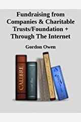 Fundraising from Companies & Charitable Trusts/Foundation + Through The Internet Kindle Edition