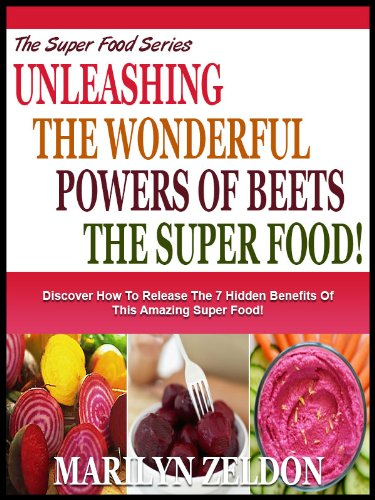 UNLEASHING THE WONDERFUL POWERS OF BEETS THE SUPER FOOD!: Discover Exactly How To Unleash All The Remarkable Benefits Of This Incredible Super Food! (The Superfood Health Series Book 1) by [Zeldon, Marylin]