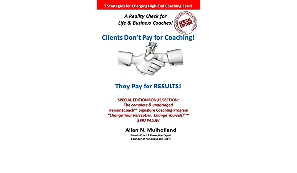 Clients Don't Pay for Coaching  They Pay for RESULTS