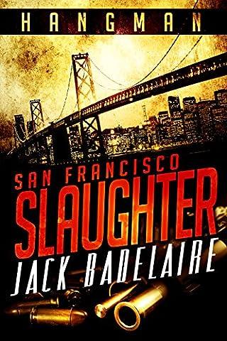 San Francisco Slaughter (HANGMAN Book 1) (San Francisco Slaughter)