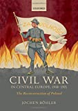 Civil War in Central Europe, 1918-1921: The Reconstruction of Poland (The Greater War)