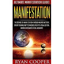 Manifestation: Ultimate Manifestation Guide! - The Science Of Manifestation Through Neuroplasticity, Brain Training, NLP Techniques, Creative Visualization, ... Emotional Intelligence, Inner Peace