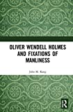 img - for Oliver Wendell Holmes and Fixations of Manliness book / textbook / text book
