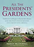 All the Presidents' Gardens: Madison's Cabbages to Kennedy's Roses_How the White House Grounds Have Grown with America