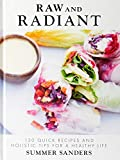 Raw and Radiant: 130 Quick Recipes and Holistic