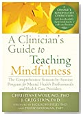A Clinician's Guide to Teaching Mindfulness: The Comprehensive Session-by-Session Program for Mental Health Professionals and Health Care Providers