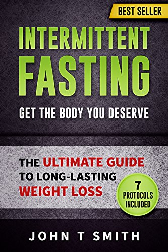 Intermittent Fasting: The Intermittent Fasting Lifestyle: Lose Weight, Heal Your Body And Build Lean Muscle While Eating The Foods You Love: Your Ultimate Guide To Long-Lasting Weight Loss