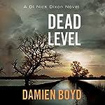 Dead Level: DI Nick Dixon, Book 5   Damien Boyd