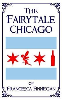 The Fairytale Chicago of Francesca Finnegan by [Wiley, Steve]