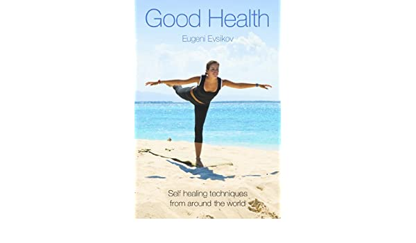Good Health: Self healing techniques from around the world ...