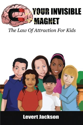 Book: Your Invisible Magnet ~ The Law Of Attraction For Kids by Levert Jackson