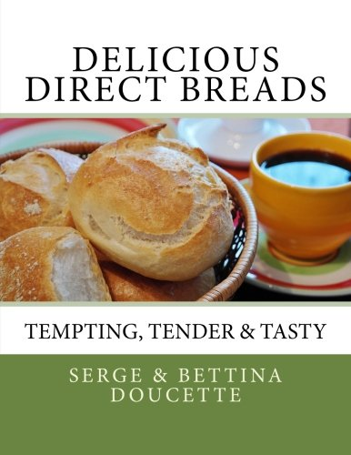 Delicious Direct Breads: Tempting, Tender & Tasty by Serge R Doucette, Bettina M Doucette