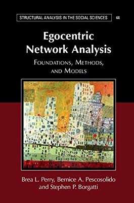 Egocentric Network Analysis: Foundation, Methods, and Models (Structural Analysis in the Social Sciences)