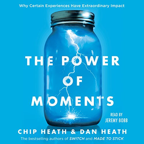 - The Power of Moments: Why Certain Experiences Have Extraordinary Impact