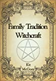 Family Tradition Witchcraft, Kit McGoey, 0956188656