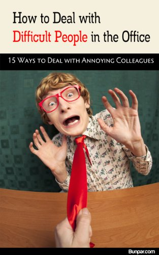 How to Deal with Difficult People in the Office: 15 Ways to Deal with Annoying Colleagues