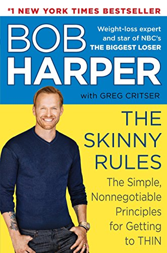 The Skinny Rules: The Simple, Nonnegotiable Principles for Getting to Thin by Bob Harper, Greg Critser