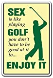 SEX IS LIKE PLAYING GOLF Sign pretty good terrific bad golfer play | Indoor/Outdoor | 20'' Tall