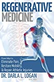 Regenerative Medicine : Proven Ways to Eliminate Pain, Restore Mobility, and Repair Athletic Injuries