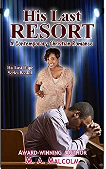 His Last Resort: A Contemporary Christian Romance (His Last Hope Series Book 1) by [Malcolm, M. A.]