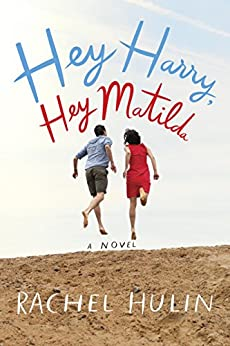 Hey Harry, Hey Matilda: A Novel by [Hulin, Rachel]