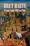 From Sand Hill to Pine, Bret Harte, 1606644122