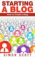 Starting a Blog: How to Create a Blog Front Cover