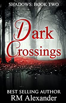 Dark Crossings (Shadows Book 2) by [Alexander, RM]