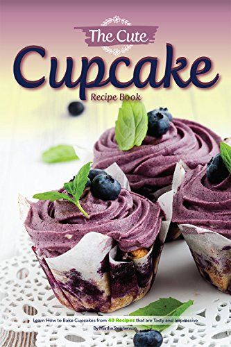 The Cute Cupcake Recipe Book: Learn How to Bake Cupcakes from 40 Recipes that are Tasty and Impressive by [Stephenson, Martha]