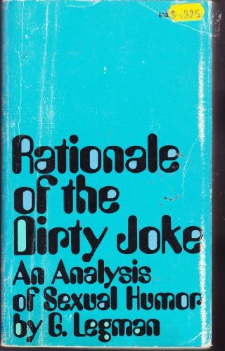 Rationale of the Dirty Joke: An Analysis of Sexual Humor