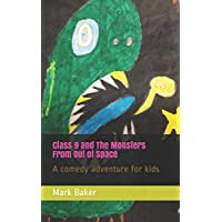 Class 9 and The Monsters from Out of Space: A comedy adventure for kids