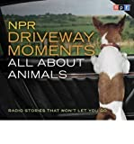 img - for [(NPR Driveway Moments All about Animals: Radio Stories That Won't Let You Go)] [Author: Steve Inskeep] published on (September, 2007) book / textbook / text book