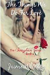 The Things We Do For Love (The Swingtown Series) (Volume 2)