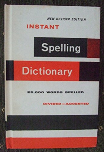 Instant spelling dictionary;: 25,000 words spelled, divided, accented, including complete rules for spelling, word division, punctuation, ... forms of address, and proofreader's marks