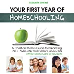 Your First Year of Homeschooling: A Christian Mom's Guide to Balancing Faith, Family, and Your Child's Education (While Taking Care of Yourself) | Elizabeth Jenkins