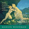 Sitting by the Well: Bringing the Feminine to Consciousness Through Language, Dreams, and Metaphor Speech by Marion Woodman Narrated by Marion Woodman