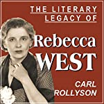 The Literary Legacy of Rebecca West | Carl Rollyson
