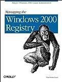 Managing the Windows 2000 Registry, Robichaux, Paul, 1565929438