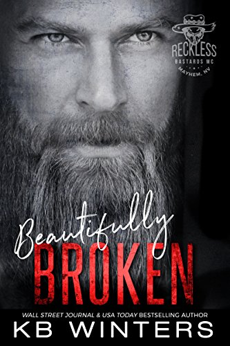 Beautifully Broken (Reckless Bastards MC Book 1) by [Winters, KB]