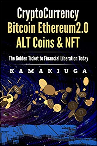 CRYPTOCURRENCY BITCOIN, ETHEREUM 2.0, ALTCOINS AND NFT: THE GOLDEN TICKET TO FINANCIAL FREEDOM