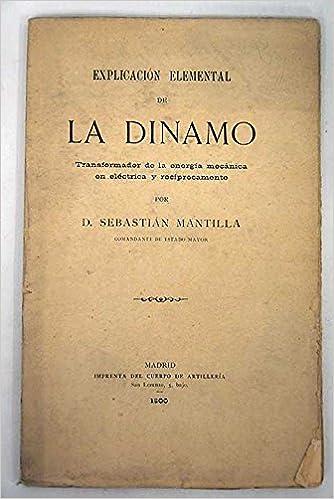 Explicación elemental de la dinamo: transformador de la energía mecánica en eléctrica y recíprocamente: Sebastián Mantilla: Amazon.com: Books