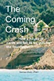 The Coming Crash: How a House of Cards Will Fall as We Pull Out the Foundation, Steven Doty, 143031690X